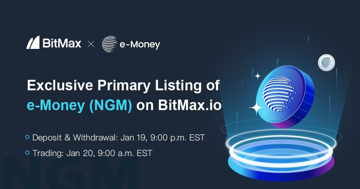 暗号資産取引プラットフォームBitMax、e-Money(NGM)上場発表!